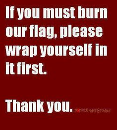 Unless you're participating in an official flag retirement ceremony, you're a piece of shit if you're burning the flag that gives you the right to do so.