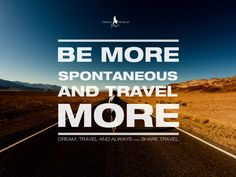 be-more-spontaneous by TravelWorldPassport via Slideshare