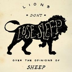 """""""Lions don't lose sleep over the opinons of sheep."""" Design by @unlockhope. #unlockhope #vrsly #madewithvrsly"""
