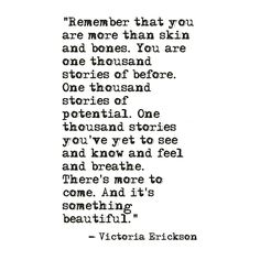The body is made up of thousands of stories. You hold the pen every moment of every day and night. One small stroke of a yes can alter the book. An ongoing reminder that every chapter is yours. #victoriaerickson