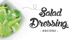Salad Dressing Recipes.  (Replace unhealthy oils with good)