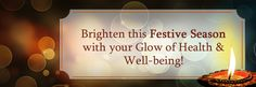 Brighten this festive season with your glow of health & well being!