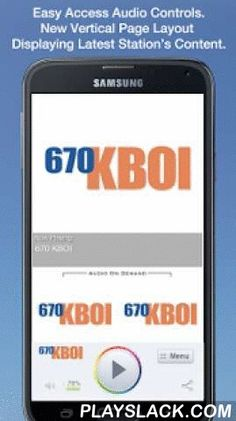670 KBOI  Android App - playslack.com , Never be without your favorite radio station. 670 KBOI is proud to present our OFFICIAL radio app. Listen to us at work, home or on the road. Install our app and get instant access to our unique content, features and more!- New design and interface- See current playing show and up to date station and local news on a single screen- Get notifications and single click access to any station promotions or contests- View station's YouTube channel without…