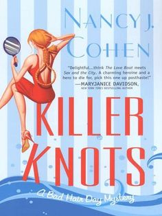 Killer Knots (Bad Hair Day Mysteries) by Nancy J. Cohen - If Marla doesn't find the culprit fast, this spunky stylist may end up with her own split end: caught between the devil and the deep blue sea. (Bilbary Town Library: Good for Readers, Good for Librarians)