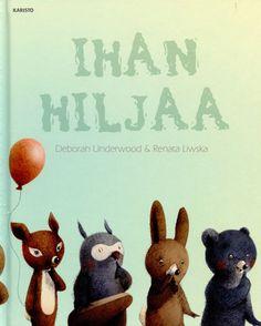 Ihan hiljaa (Finnish translation of the lovely Quiet Book) Deborah Underwood. Illustrated by Renata Liwska. Karisto.