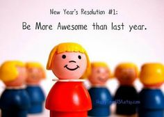 New Year's Resolution Humor - Be more awesome than last year!