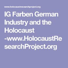 IG Farben German Industry and the Holocaust -www.HolocaustResearchProject.org