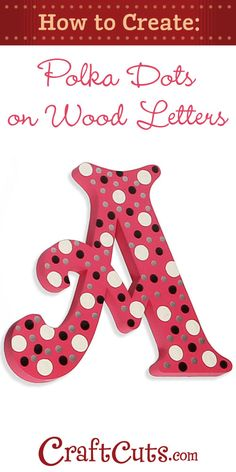 How to Paint Polka Dots on Wood Letters | CraftCuts.com-como pintar letras de madera
