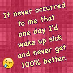 I hate being sick Chronic Fatigue Syndrome, Sick, Hate