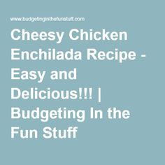 Made it. Loved it. Simple and cheap and delicious. Cheesy Chicken Enchilada Recipe - Easy and Delicious!!! | Budgeting In the Fun Stuff