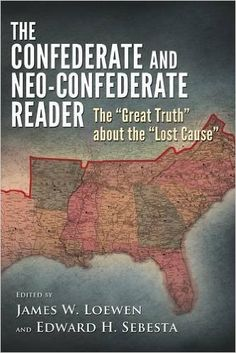 """The Confederate and Neo-Confederate Reader: The """"Great Truth"""" about the """"Lost Cause"""": James W. Loewen, Edward H. Sebesta: 9781604732191: Amazon.com: Books"""