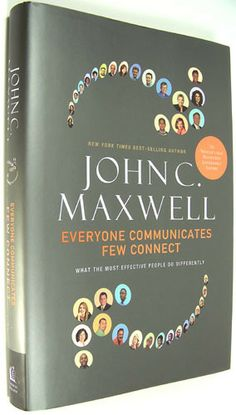 Everyone Communicates, Few Connect: What the Most Effective People Do Differently: John C. Maxwell: 9780785214250: Amazon.com: Books