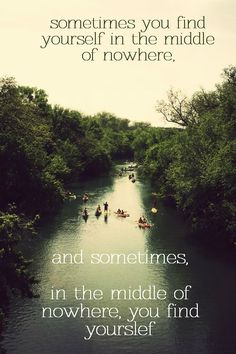 sometimes you find yourself in the middle of nowhere, and sometimes, in the middle of nowhere, you find yourself.