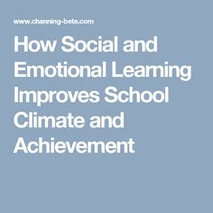 How Social and Emotional Learning Improves School Climate and Achievement