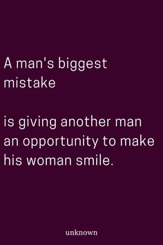 A man's biggest mistake is giving another man an opportunity to make his woman s.- A man's biggest mistake is giving another man an opportunity to make his woman smile. Real Men Quotes, Badass Quotes, Quotes For Him, True Quotes, Funny Quotes, Mind Games Quotes, Ex Husband Quotes, Relationship Blogs, Relationships