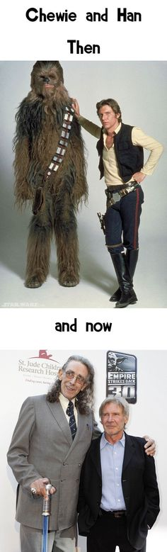 Chewie and Han, then and now. Star Wars.