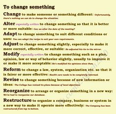 Synonyms: to change something