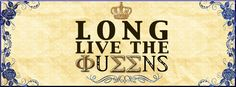 Long live the Queens FB cover photo #1 - you can thank the Theta Lambda chapter for coming up with this saying!!!! Love ittttt <3