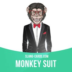 """""""Monkey suit"""" means tuxedo.  Example: Kim wants me to be part of her wedding party, which means I have to wear a monkey suit.  Get our apps for learning English: learzing.com"""