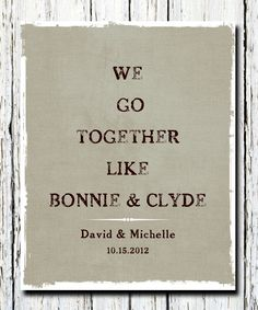 Bonnie & Clyde personalized print, WE Go TOGETHER LIKE .... famous couple poster print, Wedding Anniversary Gift, Wall decor Print 8x10. $19.00, via Etsy.