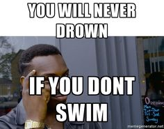 You will never drown If you dont swim - Roll Safe Hungover Drown, Never, Rolls, Company Logo, Swimming, Funny, Swim, Bread Rolls, Ha Ha