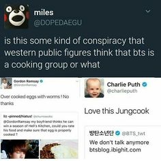I like Gordon Ramsay and BTS. I'm not even sure how to react to the first post.