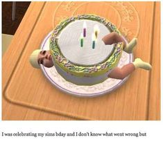 This delicious cake. | 29 Times The Sims Went Horribly, Hilariously Wrong