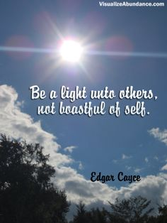 """Be a light unto others . . . "" Edgar Cayce"