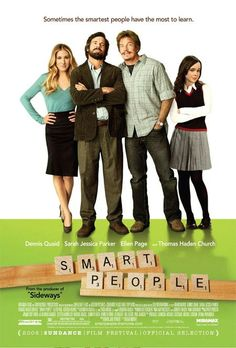 Smart People. (2008) Recently widowed, a professor (Dennis Quaid) tries to juggle a new love (Sara Jessica Parker) and an unexpected visit from his adoptive brother (Thomas Haden Church).