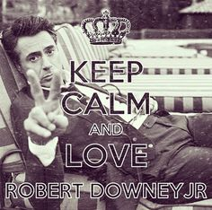 Keep Calm and Love Robert Downey Jr!