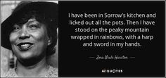 I have been in Sorrow's kitchen and licked out all the pots. Then I have stood on the peaky mountain wrapped in rainbows, with a harp and sword in my hands.