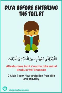 Chilren of Quran Dua for Children du'a before entering the toilet. O Allah I seek Your protection from filth and impurity Beautiful Quran Quotes, Quran Quotes Inspirational, Islamic Love Quotes, Religious Quotes, Beautiful Dua, Learn Quran, Learn Islam, Islamic Teachings, Islamic Dua