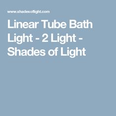 Linear Tube Bath Light - 2 Light - Shades of Light