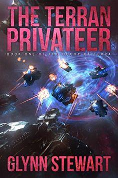 The Terran Privateer (Duchy of Terra Book 1) by [Stewart, Glynn]