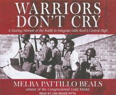 an analysis of warriors dont cry by melba pattillo beals Warriors don't cry, by melba pattillo beals, is an autobiography of the integration of little rock central high school melba writes her struggles of being a part of the 1957 little rock nine.