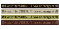 funny sign  work-a-holic sign  workaholic sign  stress funny stress saying  stress sayings