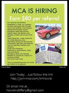 Come Join today for a great work from home opportunity. Make up to $1000 this week. Email me at howlandtiffany@gmail.com to find out how or follow my link at join-mca.com/tmhowla     motor club of america pays you $80 per sale