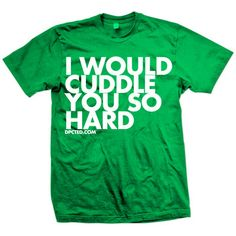 I Would Cuddle You Tee Green now featured on Fab. $17.50