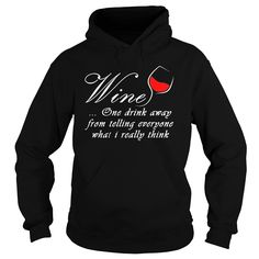 #WINE T SHIRT ONE DRINK AWAY FROM TELLING EVERYONE WHAT I REALLY THINK, Order HERE ==> https://www.sunfrog.com//125286334-724567825.html?70559, Please tag & share with your friends who would love it, #xmasgifts #jeepsafari #superbowl