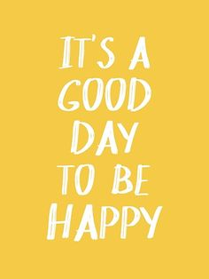A trendy and cheerful typography quote that says It's a Good Day to Be Happy i. - A trendy and cheerful typography quote that says It's a Good Day to Be Happy in bright yellow and - Family Quotes Love, Life Quotes Love, Cute Quotes, Quotes To Live By, Funny Quotes, Cute Sayings, Good Day Quotes, Happy Day Quotes, Happy Sayings
