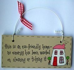 eco friendly home hanging plaque.  Very talented lady sells these.  After reading her blog I feel we should be friends.