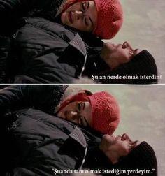 """""""-Şu an nerde olmak isterdin?  +Şuanda tam olmak istediğim yerdeyim.""""    Eternal Sunshine Of The Spotless Mind"""