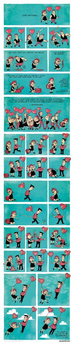 This is one of the most heart-touching comics I've ever seen. Source: Zen Pencils Being deeply loved by someone gives you strength, while loving someone deeply gives you courage. - Lao Tzu