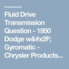 Fluid Drive Transmission Question - 1950 Dodge w/ Gyromatic - Chrysler Products - General - Antique Automobile Club of America - Discussion Forums
