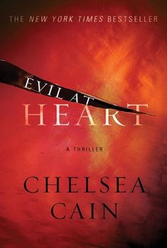Evil at Heart (Archie Sheridan & Gretchen Lowell Book 3), by Chelsea Cain | born in Iowa; lived in Washington, Florida and New York; now lives in Oregon | Read October 2014