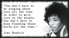 Awesome Jimi Hendrix - You Don't Have To Sing About Love... Best Quotes Love
