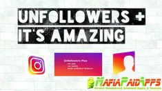 Unfollowers Plus v1.3.7 Apk for Android    Unfollowers Plus Apk  Unfollowers Plus is a Social Applications for Android  Download last version of Unfollowers Plus Apk for android from MafiaPaidApps with direct link  Tested By MafiaPidApps  without adverts & license problem  without Lucky patcher & google play mod   Find recent unfollowers ghosts fans and more in Instagram. Unfollow! Paid version: no ads no limits bulk unfollow  Find your Unfollowers Ghost Followers Fans and more for free…