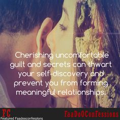 Cherishing uncomfortable ‪#‎guilt‬ and secrets can thwart your self-discovery and prevent you from forming meaningful ‪#‎relationships‬.