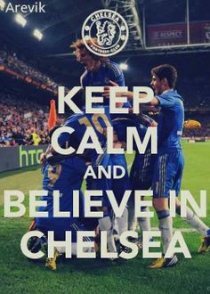 Keep Calm & Believe in Chelsea... ♥