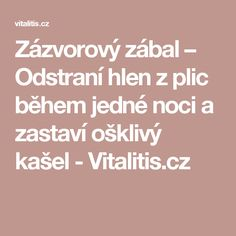 Zázvorový zábal – Odstraní hlen z plic během jedné noci a zastaví ošklivý kašel - Vitalitis.cz Handmade Cosmetics, Nordic Interior, Kids And Parenting, Life Is Good, Food And Drink, Health Fitness, Herbs, Healthy Recipes, Homemade